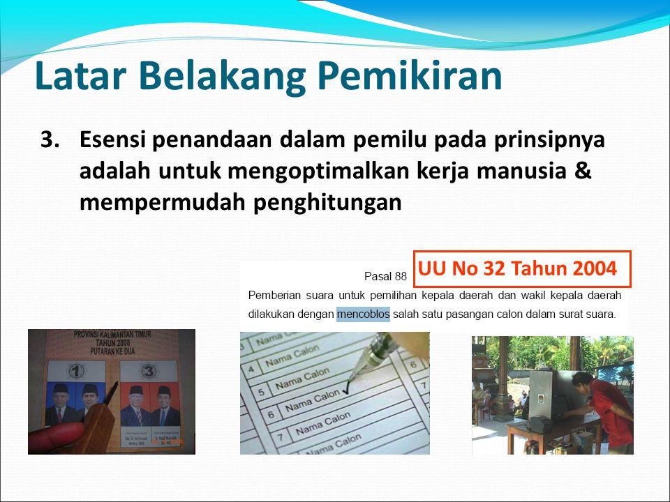 UU No 32 Tahun 2004 3.Esensi penandaan dalam pemilu pada prinsipnya adalah untuk mengoptimalkan kerja manusia & mempermudah penghitungan Latar Belakan