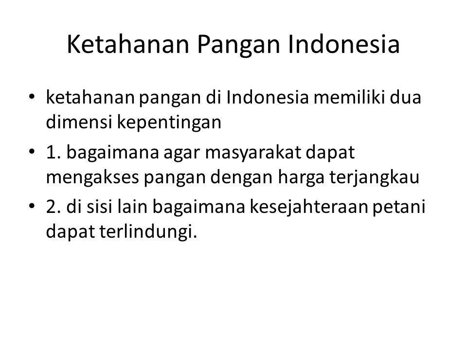 Ketahanan Pangan Indonesia ketahanan pangan di Indonesia memiliki dua dimensi kepentingan 1. bagaimana agar masyarakat dapat mengakses pangan dengan h