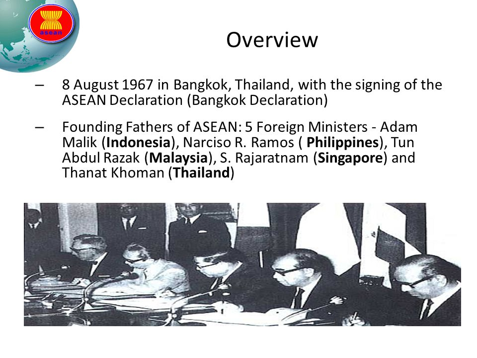 Overview – 8 August 1967 in Bangkok, Thailand, with the signing of the ASEAN Declaration (Bangkok Declaration) – Founding Fathers of ASEAN: 5 Foreign Ministers - Adam Malik (Indonesia), Narciso R.