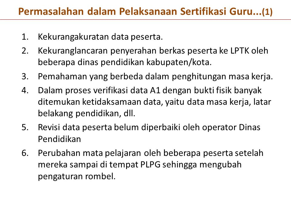1.Kekurangakuratan data peserta. 2.Kekuranglancaran penyerahan berkas peserta ke LPTK oleh beberapa dinas pendidikan kabupaten/kota. 3.Pemahaman yang