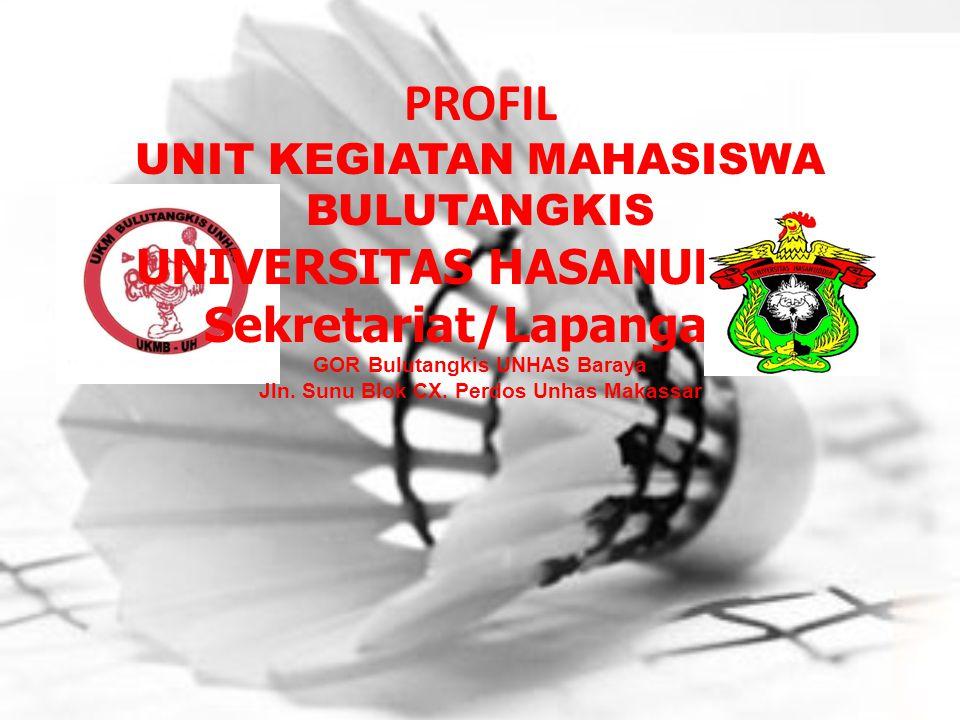 PROFIL UNIT KEGIATAN MAHASISWA BULUTANGKIS UNIVERSITAS HASANUDDIN Sekretariat/Lapangan: GOR Bulutangkis UNHAS Baraya Jln. Sunu Blok CX. Perdos Unhas M