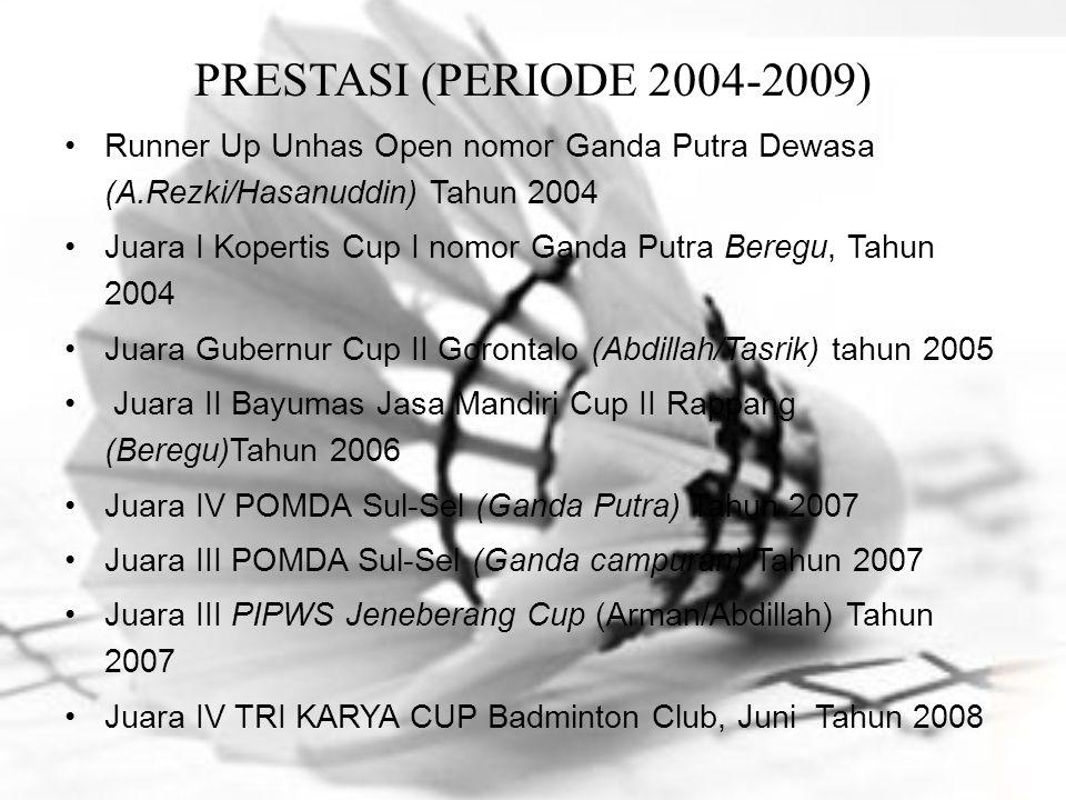 PRESTASI (PERIODE 2004-2009) Runner Up Unhas Open nomor Ganda Putra Dewasa (A.Rezki/Hasanuddin) Tahun 2004 Juara I Kopertis Cup I nomor Ganda Putra Be