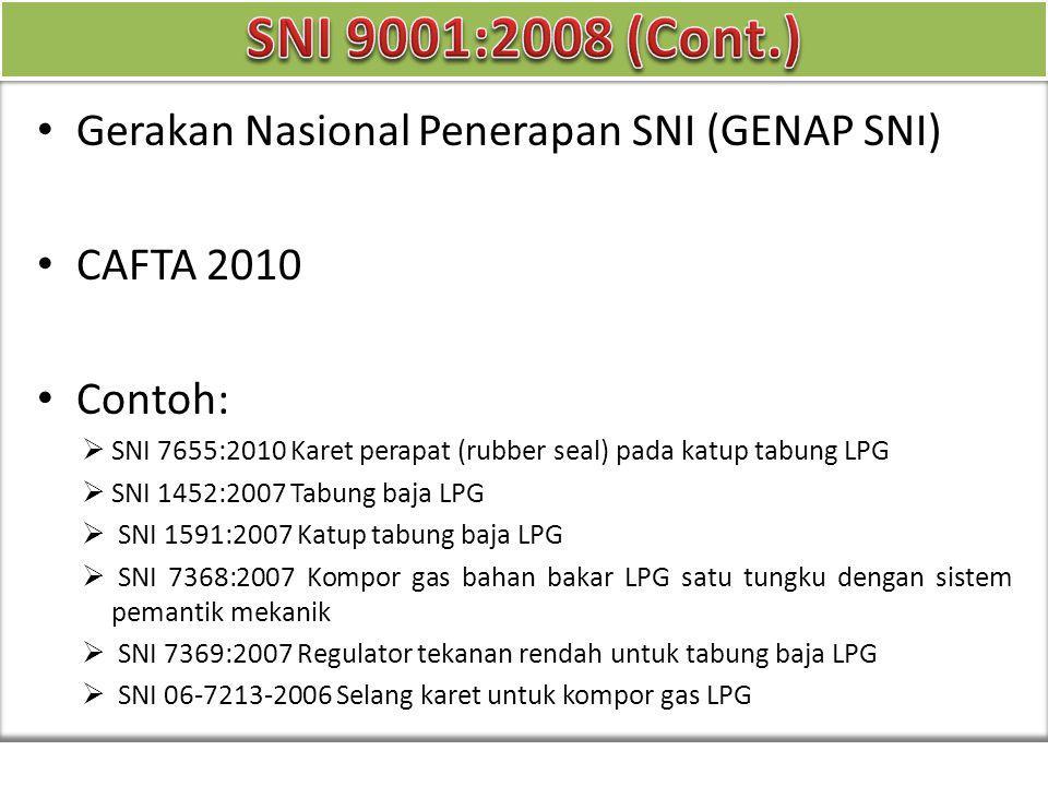 Gerakan Nasional Penerapan SNI (GENAP SNI) CAFTA 2010 Contoh:  SNI 7655:2010 Karet perapat (rubber seal) pada katup tabung LPG  SNI 1452:2007 Tabung baja LPG  SNI 1591:2007 Katup tabung baja LPG  SNI 7368:2007 Kompor gas bahan bakar LPG satu tungku dengan sistem pemantik mekanik  SNI 7369:2007 Regulator tekanan rendah untuk tabung baja LPG  SNI 06-7213-2006 Selang karet untuk kompor gas LPG