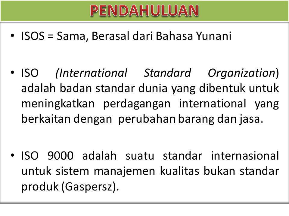 ISOS = Sama, Berasal dari Bahasa Yunani ISO (International Standard Organization) adalah badan standar dunia yang dibentuk untuk meningkatkan perdagangan international yang berkaitan dengan perubahan barang dan jasa.