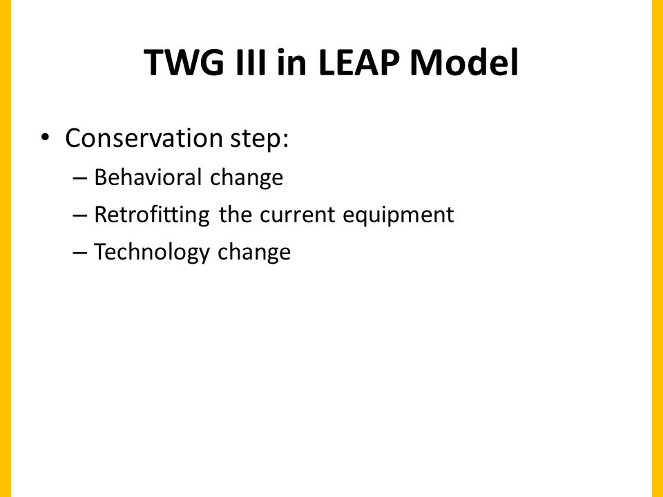 TWG III in LEAP Model Conservation step: – Behavioral change – Retrofitting the current equipment – Technology change
