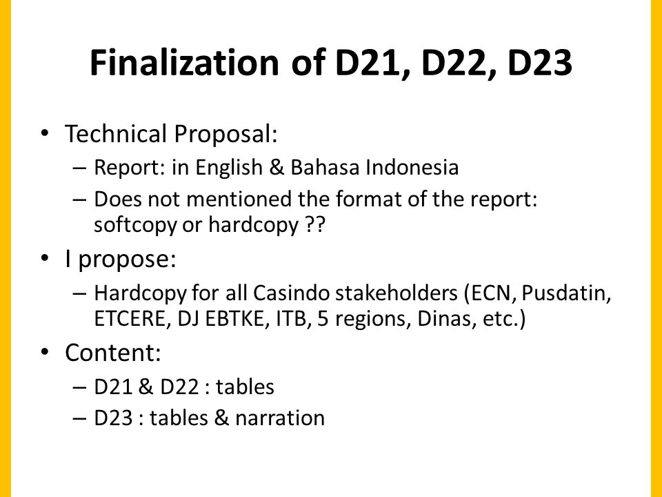 Finalization of D21, D22, D23 Technical Proposal: – Report: in English & Bahasa Indonesia – Does not mentioned the format of the report: softcopy or hardcopy .