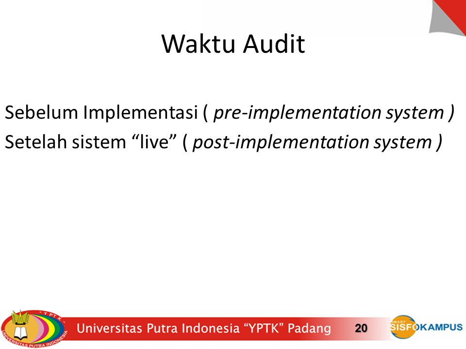 Waktu Audit Sebelum Implementasi ( pre-implementation system ) Setelah sistem live ( post-implementation system ) 20