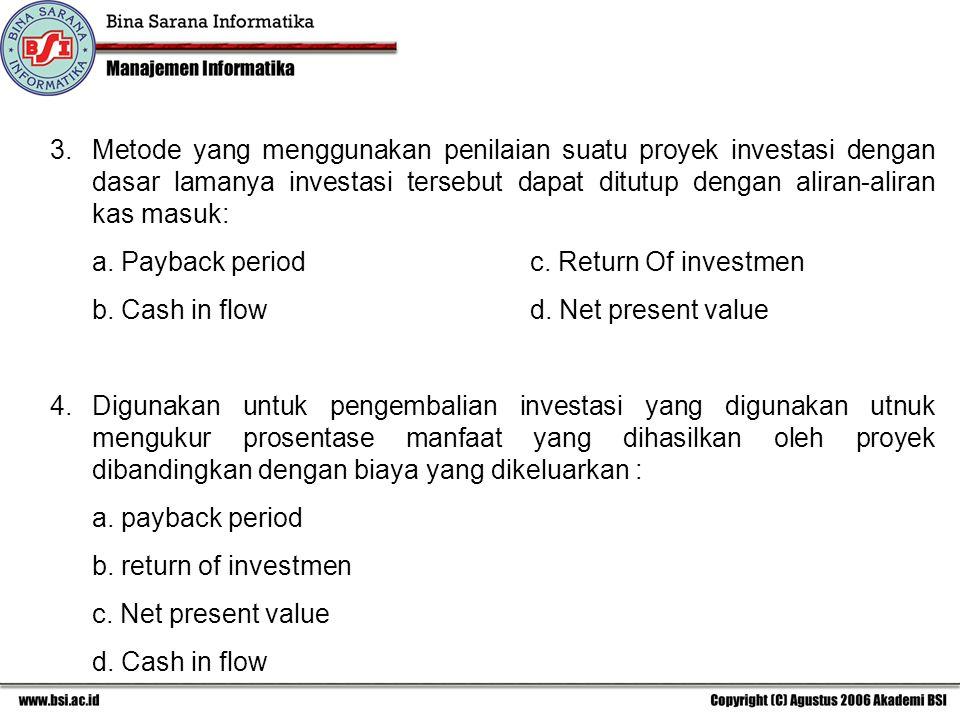 3.Metode yang menggunakan penilaian suatu proyek investasi dengan dasar lamanya investasi tersebut dapat ditutup dengan aliran-aliran kas masuk: a. Pa