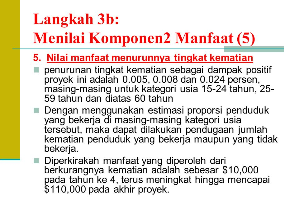 Langkah 3b: Menilai Komponen2 Manfaat (5) 5. Nilai manfaat menurunnya tingkat kematian penurunan tingkat kematian sebagai dampak positif proyek ini ad