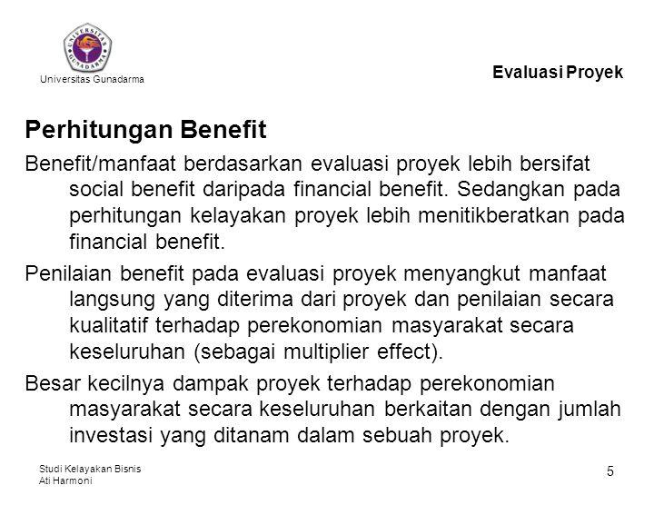 Universitas Gunadarma Studi Kelayakan Bisnis Ati Harmoni 6 MANFAAT PROYEK Manfaat proyek adalah penerimaan (revenue) yang dihasilkan suatu proyek sebelum dikurangi dengan biaya yang dikeluarkan.