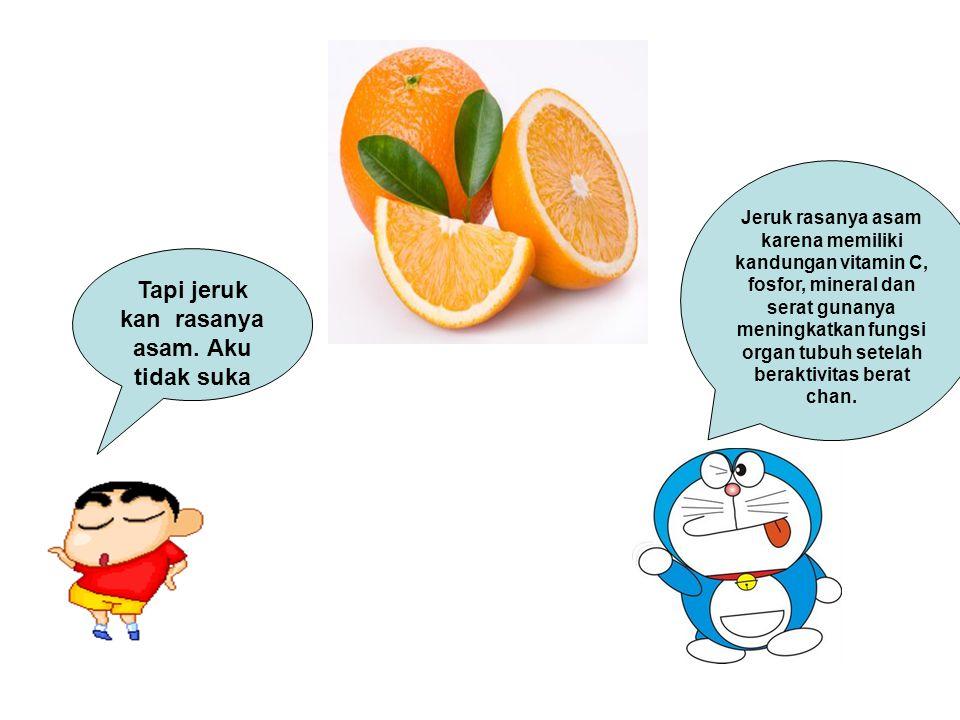 Jeruk rasanya asam karena memiliki kandungan vitamin C, fosfor, mineral dan serat gunanya meningkatkan fungsi organ tubuh setelah beraktivitas berat chan.