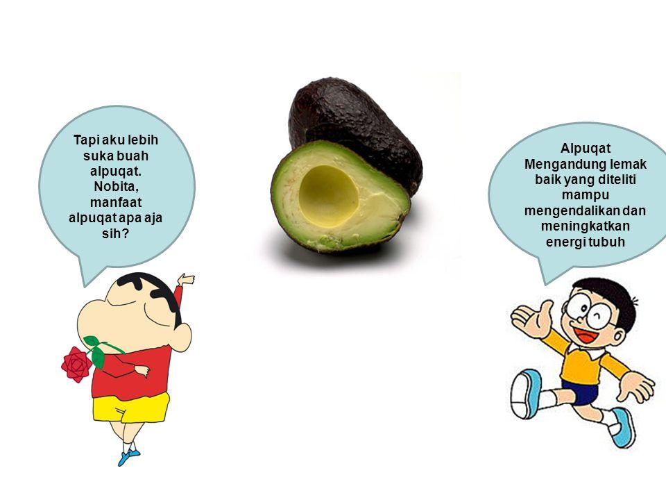 Tapi aku lebih suka buah alpuqat.Nobita, manfaat alpuqat apa aja sih.