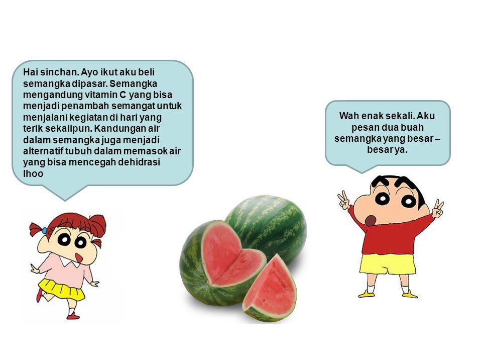 Hai sinchan.Ayo ikut aku beli semangka dipasar.