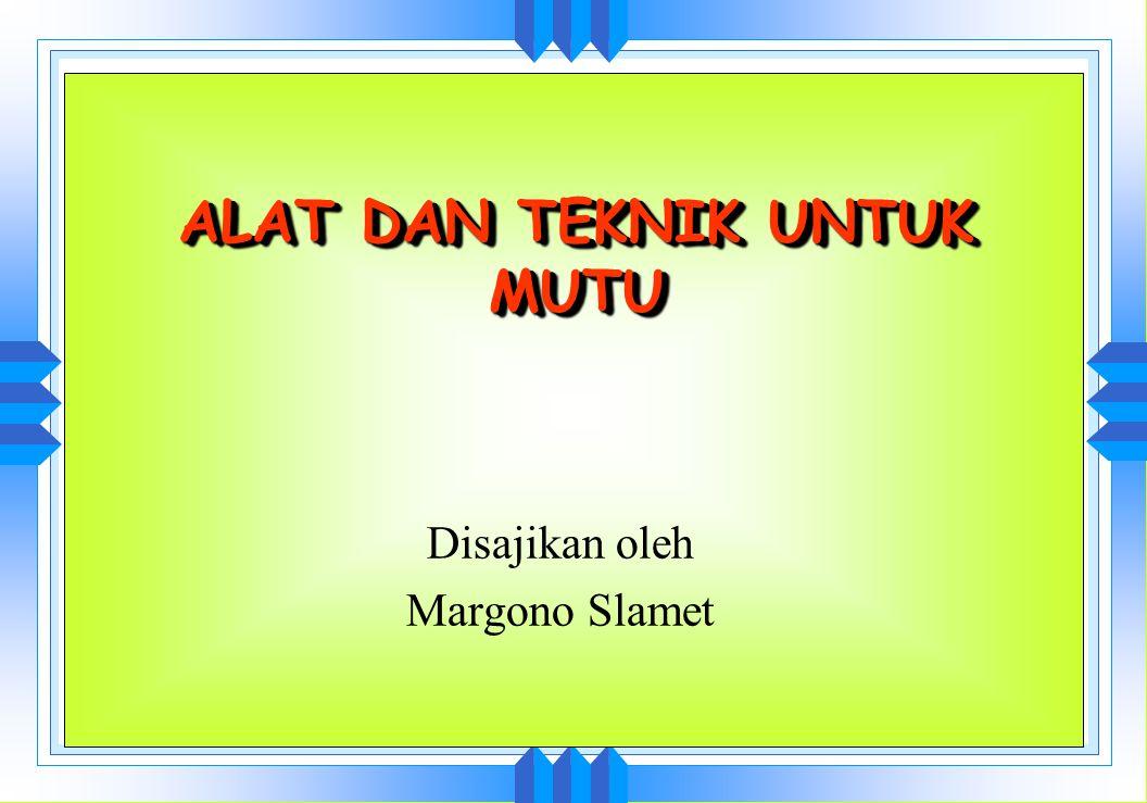 ALAT DAN TEKNIK UNTUK MUTU Disajikan oleh Margono Slamet