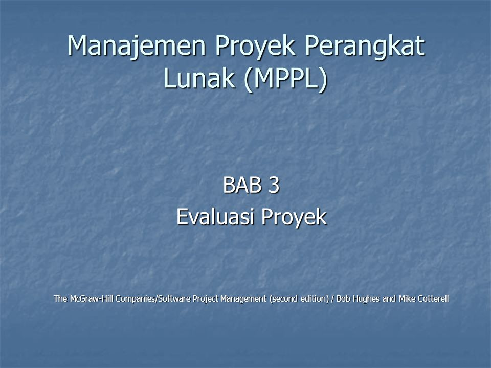 Manajemen Proyek Perangkat Lunak (MPPL) BAB 3 Evaluasi Proyek The McGraw-Hill Companies/Software Project Management (second edition) / Bob Hughes and Mike Cotterell