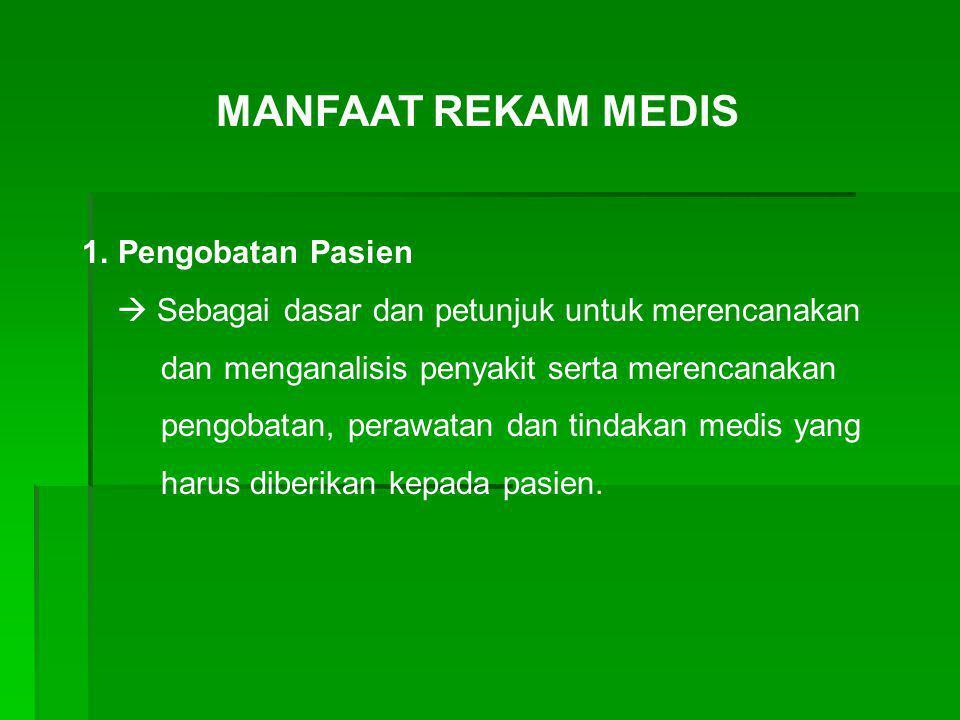 MANFAAT REKAM MEDIS 1.Pengobatan Pasien  Sebagai dasar dan petunjuk untuk merencanakan dan menganalisis penyakit serta merencanakan pengobatan, peraw