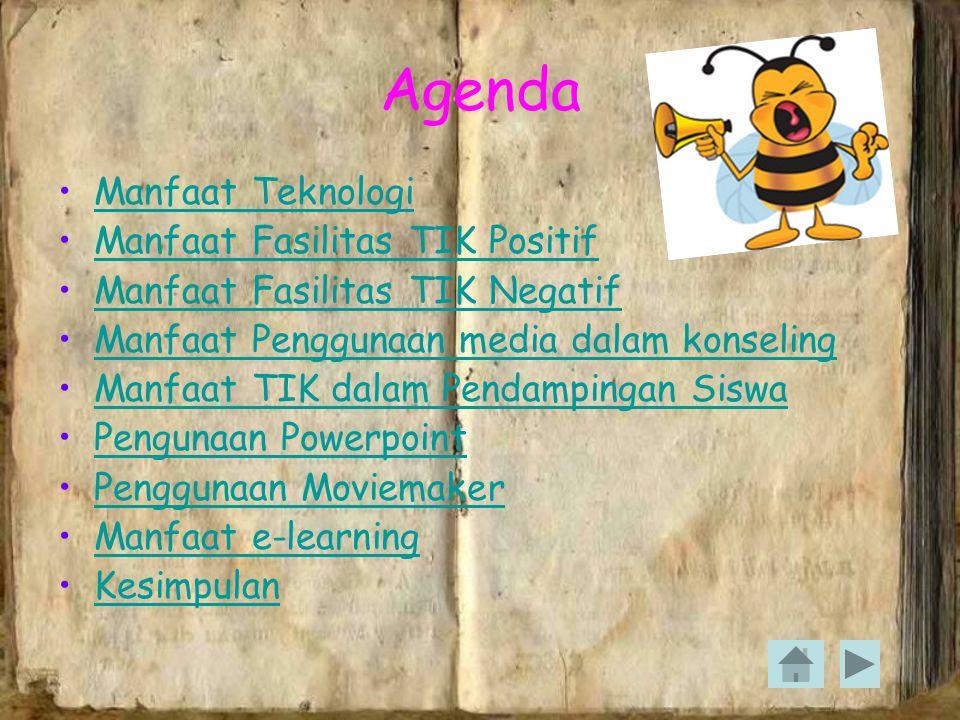 Agenda Manfaat Teknologi Manfaat Fasilitas TIK Positif Manfaat Fasilitas TIK Negatif Manfaat Penggunaan media dalam konseling Manfaat TIK dalam Pendampingan Siswa Pengunaan Powerpoint Penggunaan Moviemaker Manfaat e-learning Kesimpulan