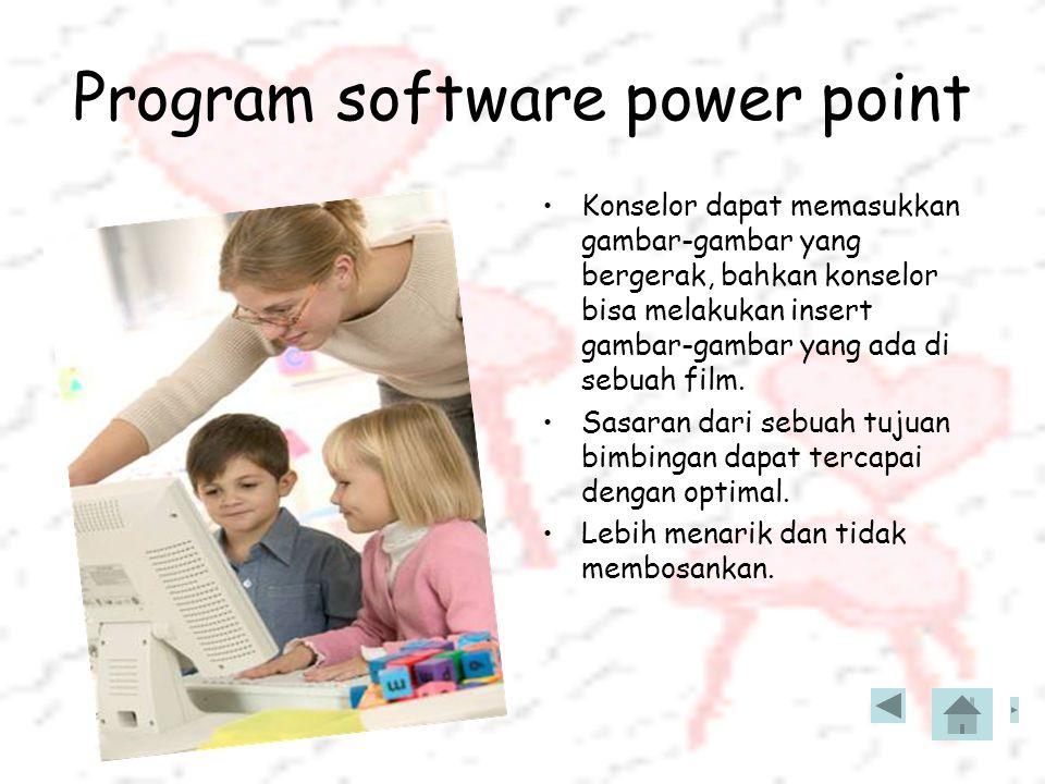 Program software power point Konselor dapat memasukkan gambar-gambar yang bergerak, bahkan konselor bisa melakukan insert gambar-gambar yang ada di sebuah film.