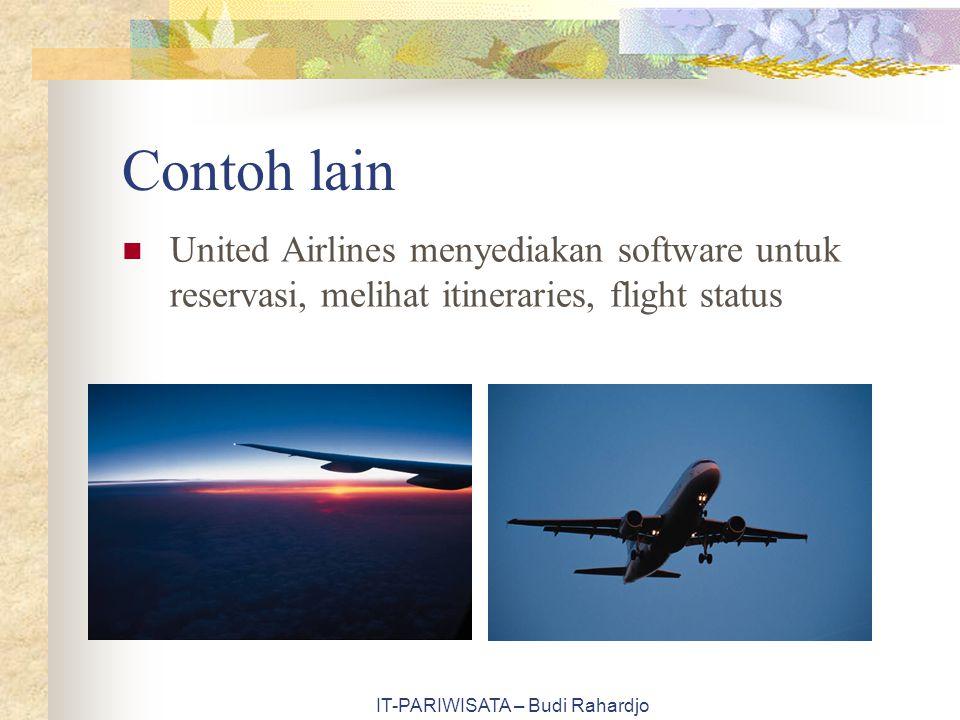 IT-PARIWISATA – Budi Rahardjo Contoh lain United Airlines menyediakan software untuk reservasi, melihat itineraries, flight status