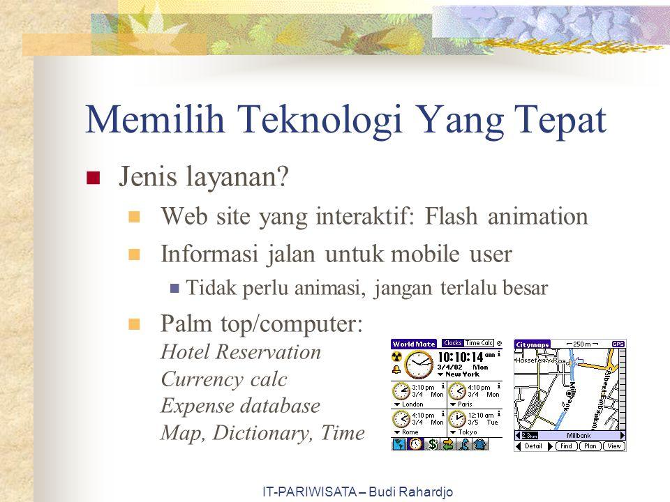 IT-PARIWISATA – Budi Rahardjo Memilih Teknologi Yang Tepat Jenis layanan? Web site yang interaktif: Flash animation Informasi jalan untuk mobile user