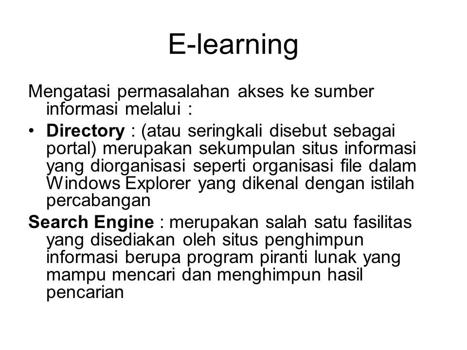 E-learning Mengatasi permasalahan akses ke sumber informasi melalui : Directory : (atau seringkali disebut sebagai portal) merupakan sekumpulan situs