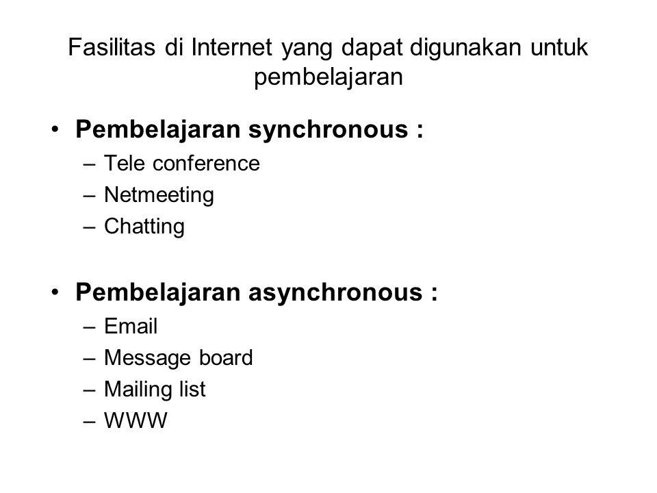 Fasilitas di Internet yang dapat digunakan untuk pembelajaran Pembelajaran synchronous : –Tele conference –Netmeeting –Chatting Pembelajaran asynchron