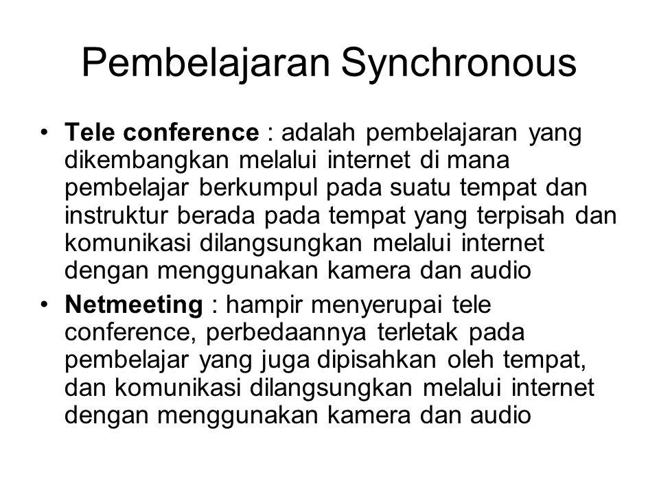 Pembelajaran Synchronous Tele conference : adalah pembelajaran yang dikembangkan melalui internet di mana pembelajar berkumpul pada suatu tempat dan i