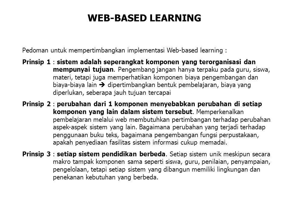 WEB-BASED LEARNING Pedoman untuk mempertimbangkan implementasi Web-based learning : Prinsip 1 : sistem adalah seperangkat komponen yang terorganisasi