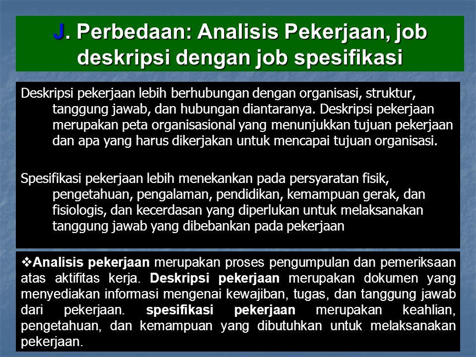 J. Perbedaan: Analisis Pekerjaan, job deskripsi dengan job spesifikasi Deskripsi pekerjaan lebih berhubungan dengan organisasi, struktur, tanggung jaw