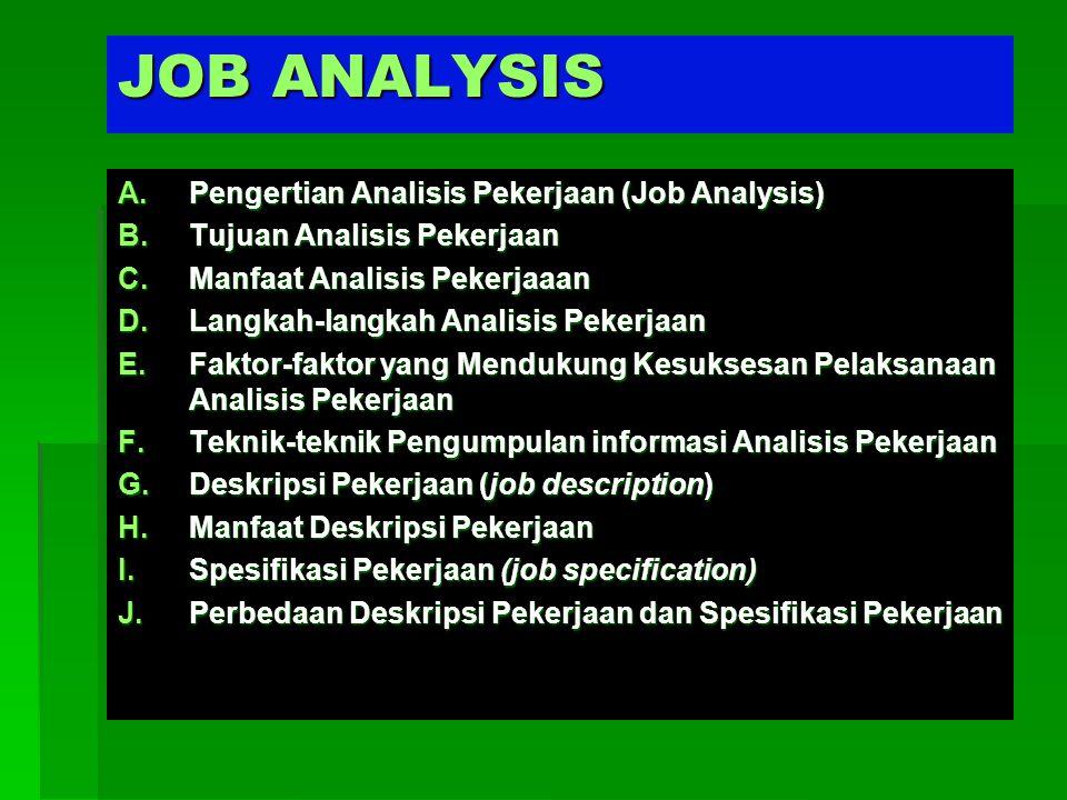 JOB ANALYSIS A.Pengertian Analisis Pekerjaan (Job Analysis) B.Tujuan Analisis Pekerjaan C.Manfaat Analisis Pekerjaaan D.Langkah-langkah Analisis Peker