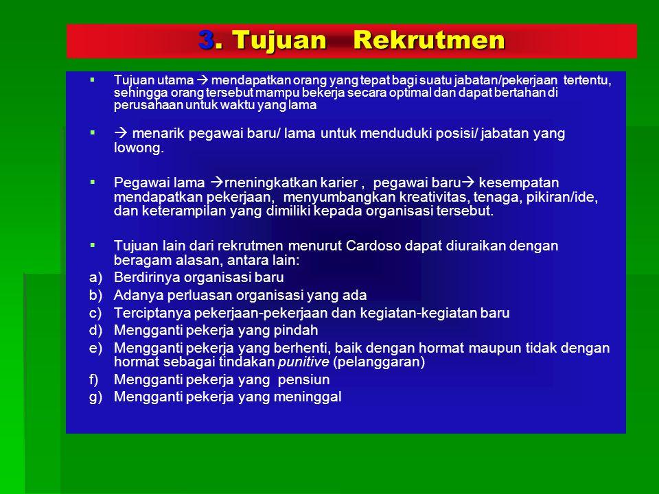3. Tujuan Rekrutmen   Tujuan utama  mendapatkan orang yang tepat bagi suatu jabatan/pekerjaan tertentu, sehingga orang tersebut mampu bekerja secar