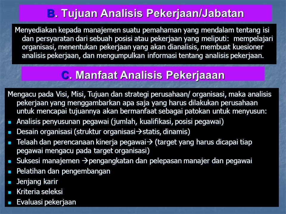 B. Tujuan Analisis Pekerjaan/Jabatan Menyediakan kepada manajemen suatu pemahaman yang mendalam tentang isi dan persyaratan dari sebuah posisi atau pe