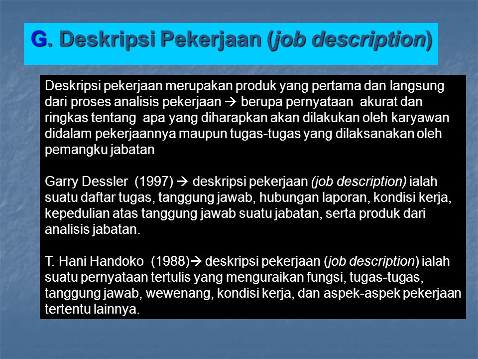 G. Deskripsi Pekerjaan (job description) Deskripsi pekerjaan merupakan produk yang pertama dan langsung dari proses analisis pekerjaan  berupa pernya