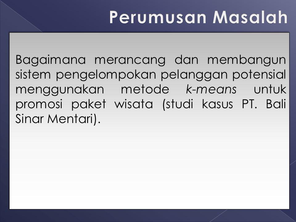 Bagaimana merancang dan membangun sistem pengelompokan pelanggan potensial menggunakan metode k-means untuk promosi paket wisata (studi kasus PT. Bali