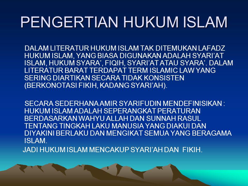 PENGERTIAN HUKUM ISLAM DALAM LITERATUR HUKUM ISLAM TAK DITEMUKAN LAFADZ HUKUM ISLAM, YANG BIASA DIGUNAKAN ADALAH SYARI'AT ISLAM, HUKUM SYARA', FIQIH, SYARI'AT ATAU SYARA'.