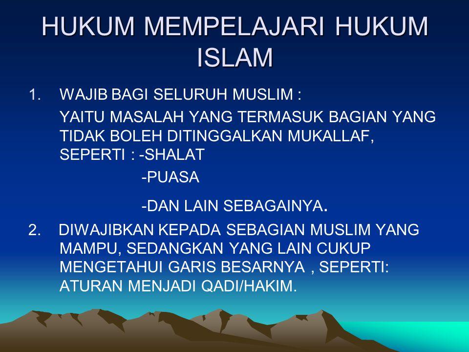 TUJUAN MEMPELAJARI HUKUM ISLAM SYAFI'I KARIM A.UNTUK MEMPERDALAM PEMAHAMAN TENTANG HUKUM ISLAM (TAFAQQUH FI AD-DIIN)Q.S. ATTAUBAH : 123 B.UNTUK MENCAR