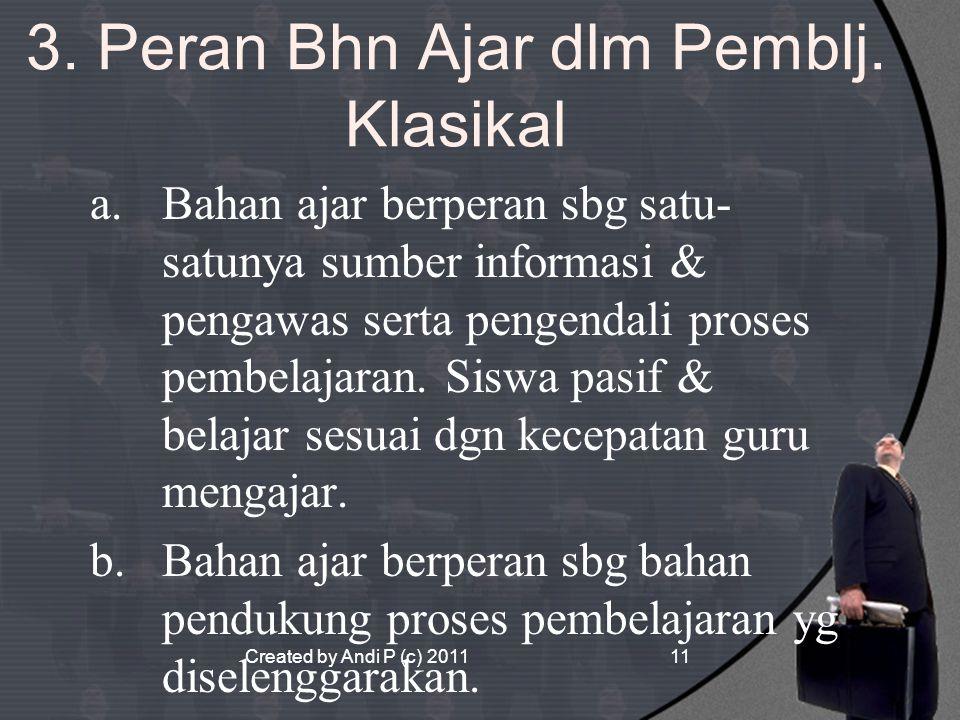 Created by Andi P (c) 201111 3. Peran Bhn Ajar dlm Pemblj. Klasikal a.Bahan ajar berperan sbg satu- satunya sumber informasi & pengawas serta pengenda