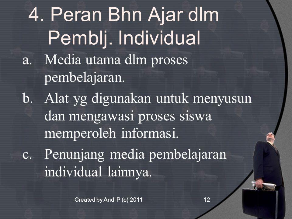 Created by Andi P (c) 201112 4. Peran Bhn Ajar dlm Pemblj. Individual a.Media utama dlm proses pembelajaran. b.Alat yg digunakan untuk menyusun dan me