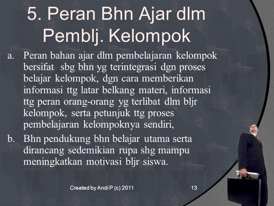 Created by Andi P (c) 201113 5. Peran Bhn Ajar dlm Pemblj. Kelompok a.Peran bahan ajar dlm pembelajaran kelompok bersifat sbg bhn yg terintegrasi dgn