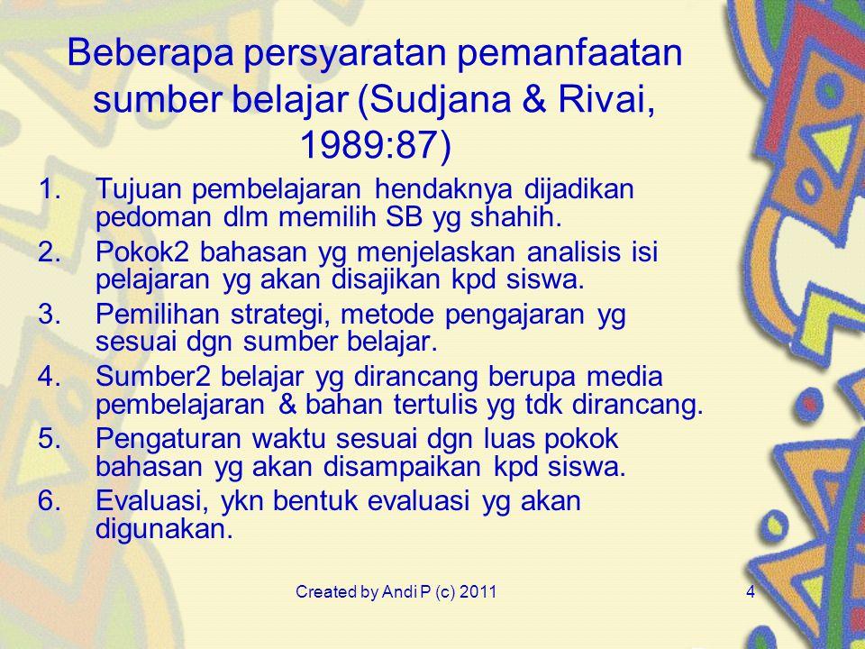 Created by Andi P (c) 20114 Beberapa persyaratan pemanfaatan sumber belajar (Sudjana & Rivai, 1989:87) 1.Tujuan pembelajaran hendaknya dijadikan pedom