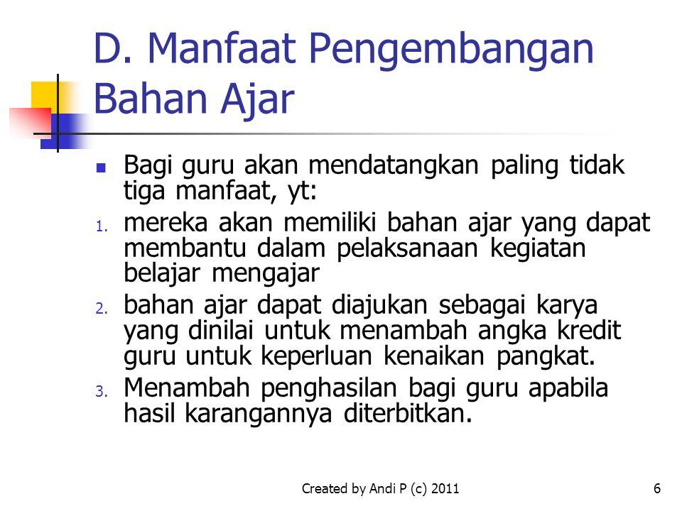 Created by Andi P (c) 20116 D. Manfaat Pengembangan Bahan Ajar Bagi guru akan mendatangkan paling tidak tiga manfaat, yt: 1. mereka akan memiliki baha