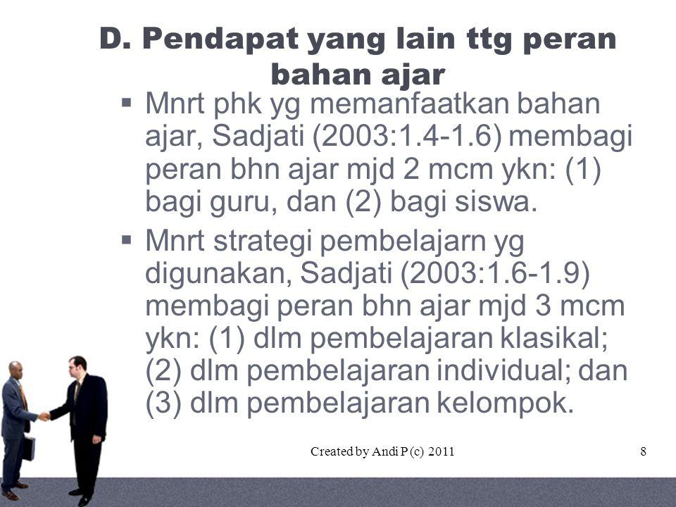 Created by Andi P (c) 20118 D. Pendapat yang lain ttg peran bahan ajar  Mnrt phk yg memanfaatkan bahan ajar, Sadjati (2003:1.4-1.6) membagi peran bhn