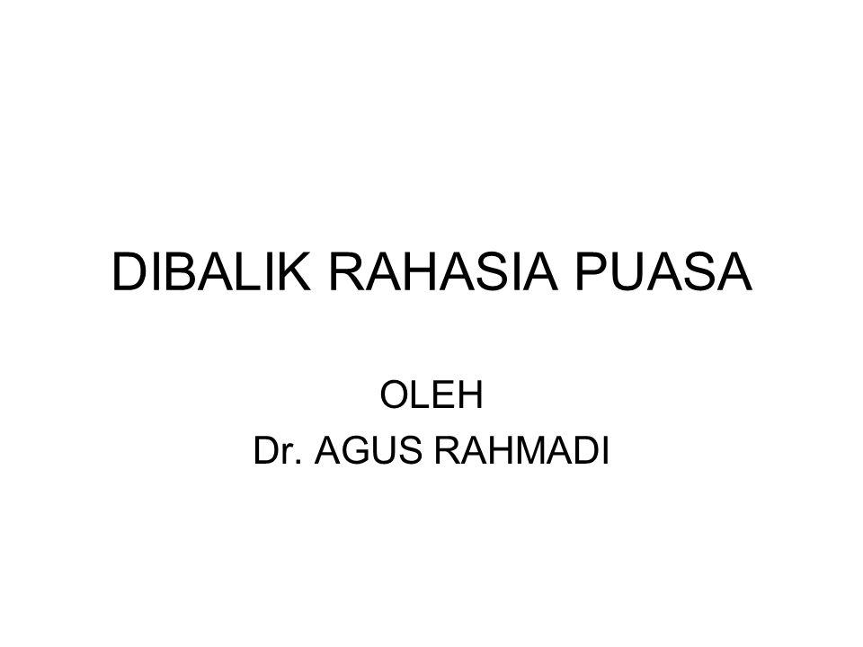 DIBALIK RAHASIA PUASA OLEH Dr. AGUS RAHMADI