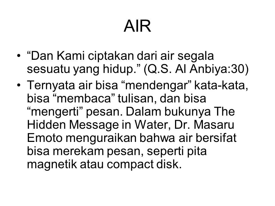 AIR Dan Kami ciptakan dari air segala sesuatu yang hidup. (Q.S.