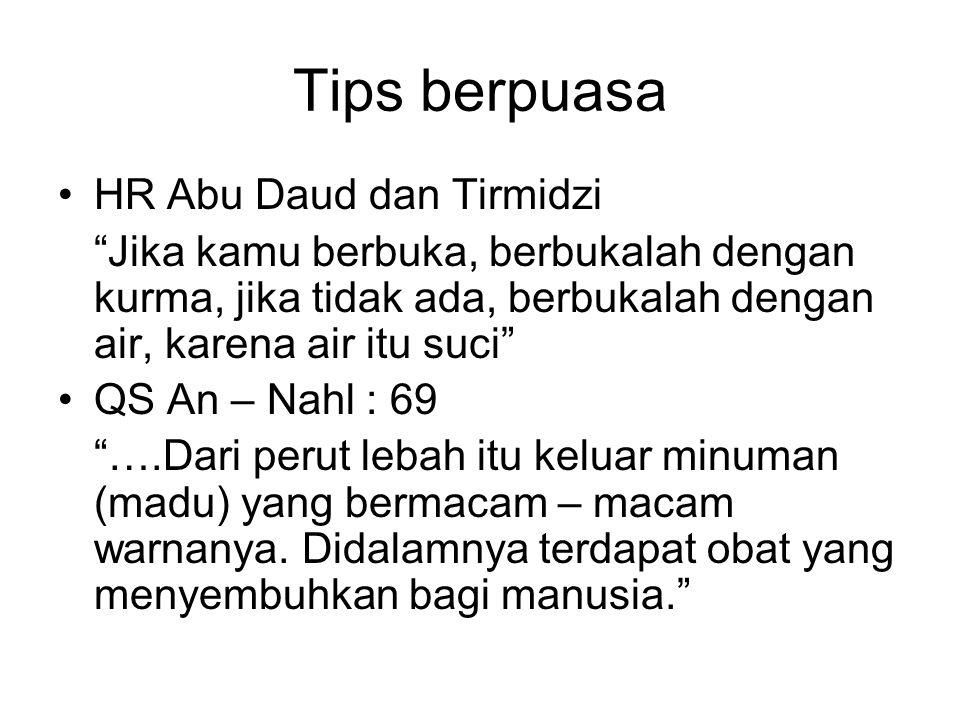 """Tips berpuasa HR Abu Daud dan Tirmidzi """"Jika kamu berbuka, berbukalah dengan kurma, jika tidak ada, berbukalah dengan air, karena air itu suci"""" QS An"""