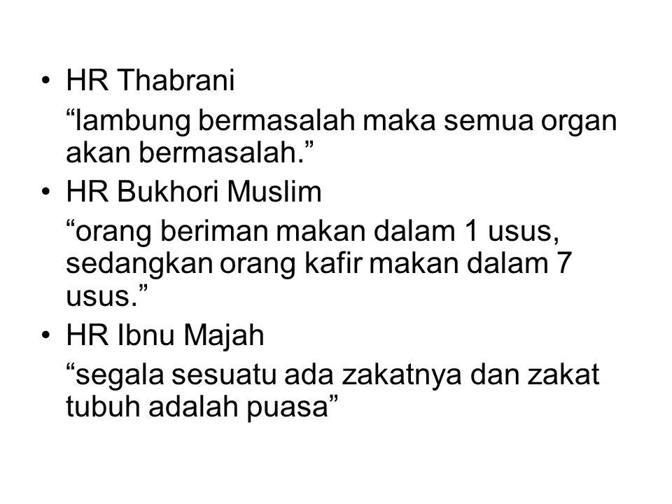 HR Thabrani lambung bermasalah maka semua organ akan bermasalah. HR Bukhori Muslim orang beriman makan dalam 1 usus, sedangkan orang kafir makan dalam 7 usus. HR Ibnu Majah segala sesuatu ada zakatnya dan zakat tubuh adalah puasa