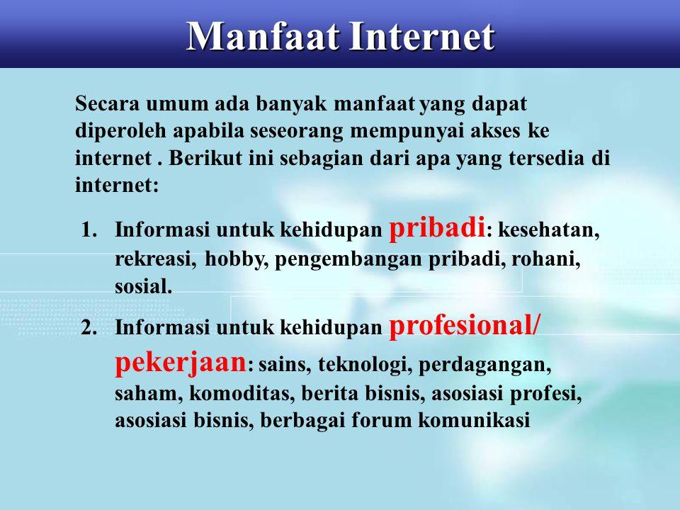 Manfaat Internet Secara umum ada banyak manfaat yang dapat diperoleh apabila seseorang mempunyai akses ke internet. Berikut ini sebagian dari apa yang