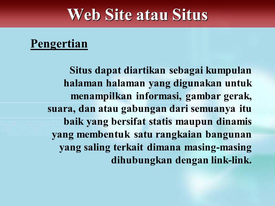 Web Site atau Situs Unsur-unsur Web Site atau Situs a.Domain Name Domain name atau biasa disebut nama domain adalah alamat permanen situs di dunia internet yang digunakan untuk mengidentifikasi sebuah situs atau dengan kata lain domain name adalah alamat yang digunakan untuk menemukan situs kita pada dunia internet.