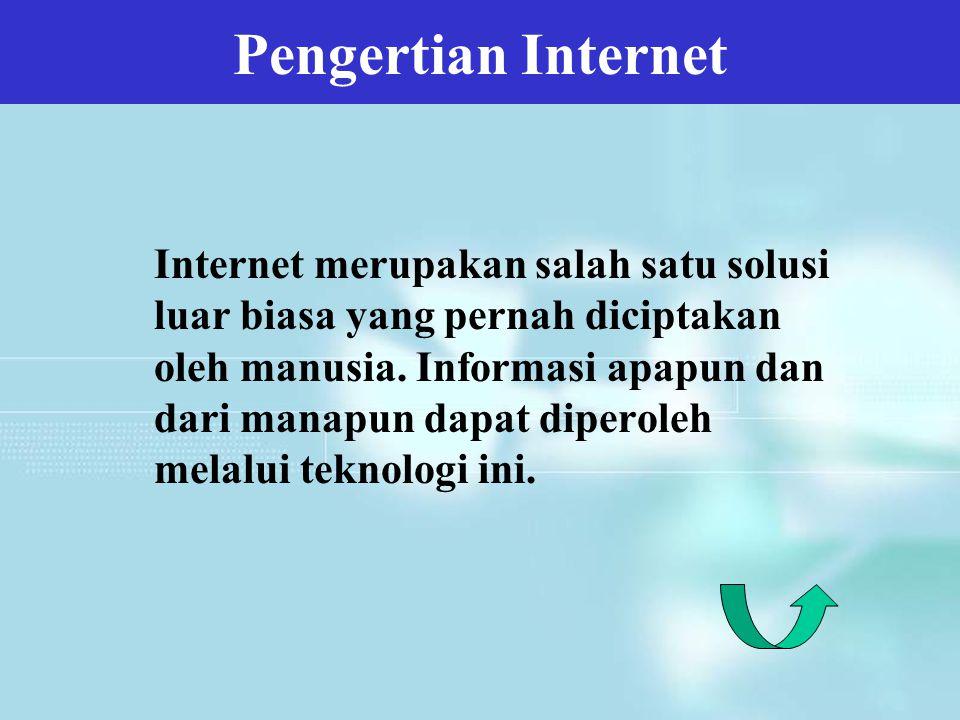 Internet merupakan salah satu solusi luar biasa yang pernah diciptakan oleh manusia. Informasi apapun dan dari manapun dapat diperoleh melalui teknolo