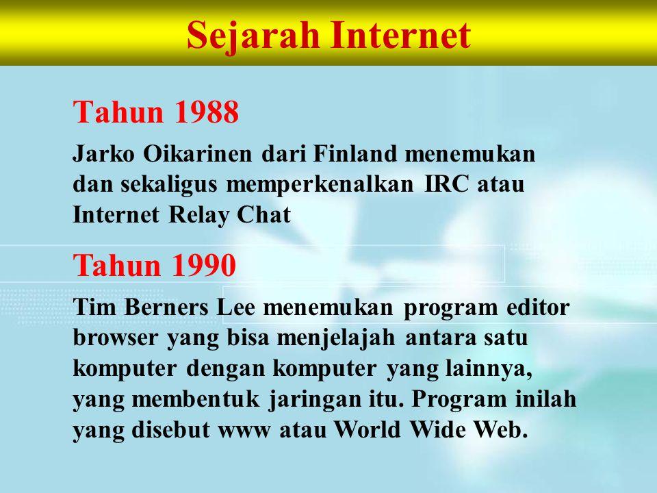 Sejarah Internet Tahun 1988 Jarko Oikarinen dari Finland menemukan dan sekaligus memperkenalkan IRC atau Internet Relay Chat Tahun 1990 Tim Berners Le